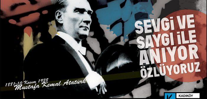 Mustafa Kemal Atatürk'ü sevgiyle, özlemle Anıyor ve Arıyoruz…