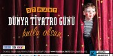 27 Mart Dünya Tiyatro Günü BMKM CKM KKM