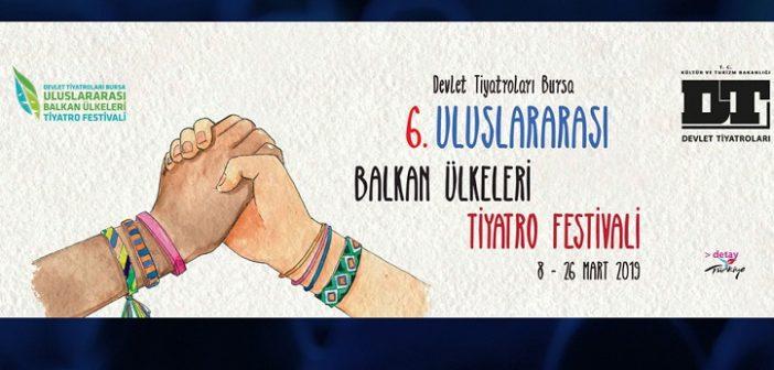 6.Bursa Uluslararası Balkan Ülkeleri Tiyatro Festivali Başladı (8-26 Mart 2019)