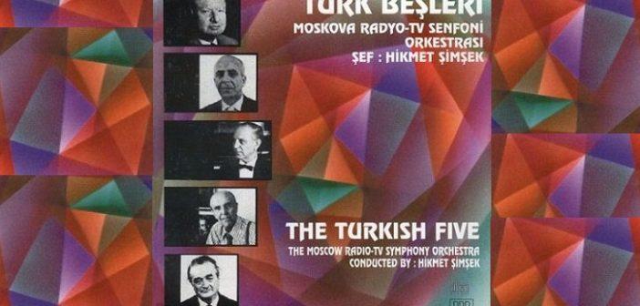 Türk Beşleri: Necil Kâzım Akses, Hasan Ferit Alnar, Ulvi Cemal Erkin, Cemal Reşit Rey, Ahmed Adnan Saygun
