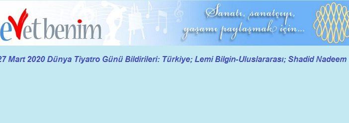 27 Mart 2020 Dünya Tiyatro Günü Bildirileri: Türkiye; Lemi Bilgin-Uluslararası; Shadid Nadeem