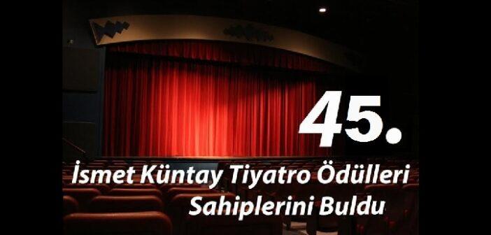 45.İsmet Küntay Tiyatro Ödülleri Sahiplerini Buldu
