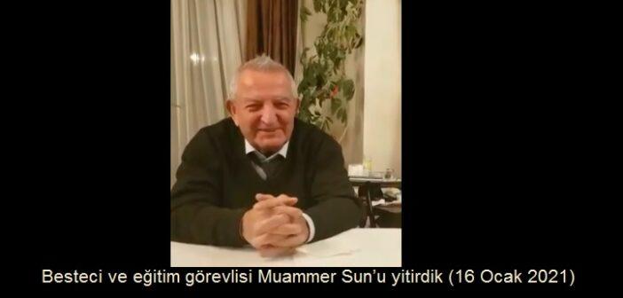 Besteci ve eğitim görevlisi Muammer Sun'u yitirdik